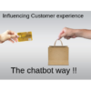 Influencing Customer experience-the chatbot way!!